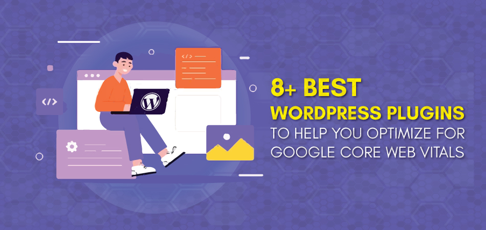 8+ Best WordPress Plugins To Help You Optimize For Google Core Web Vitals – 2021