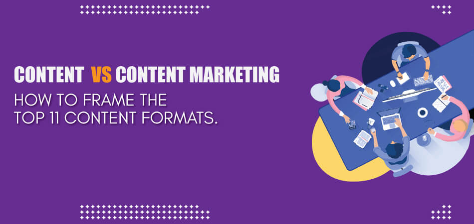 Content vs Content Marketing: How to Frame the Top 11 Content Formats