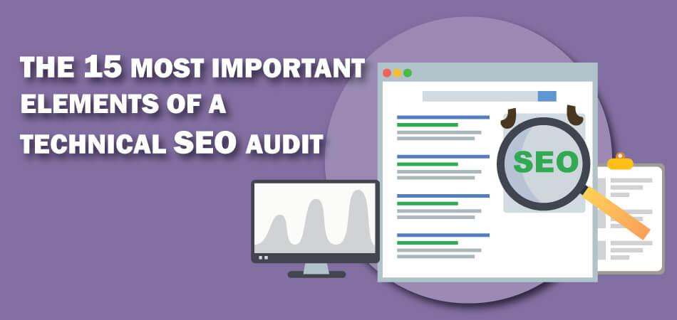 The 15 Most Important Elements of a Technical SEO Audit